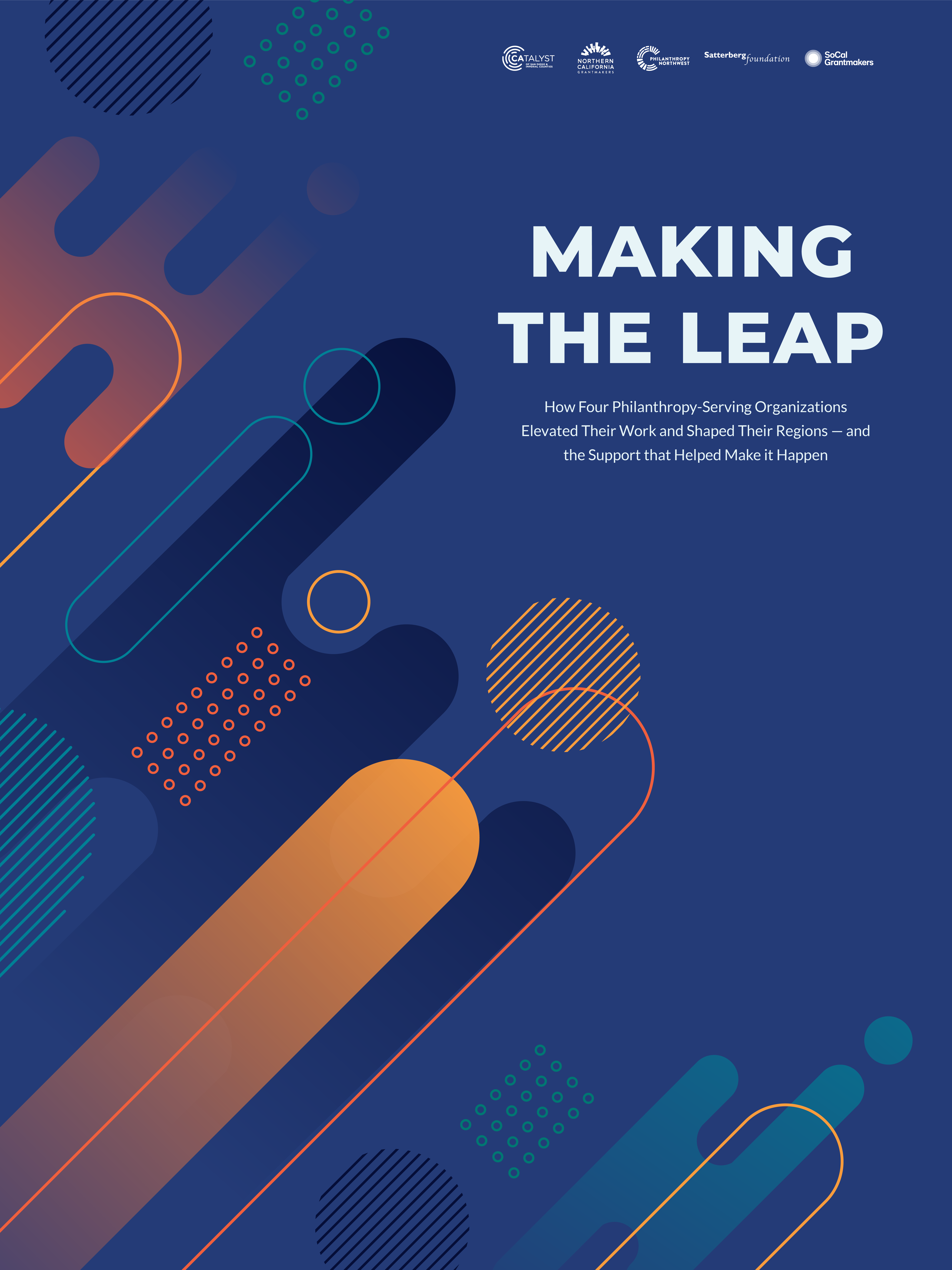 Cover design + title: Making the Leap. How Four Philanthropy-Serving Organizations Elevated Their Work and Shaped Their Regions -- and the Support that Helped Make it Happen.